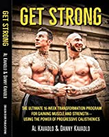 Get Strong: The Ultimate 16-Week Transformation Program for Gaining Muscle and StrengthUsing the Power of Progressive Calisthenics