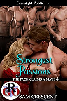 Strongest Passions (The Pack Claims a Mate Book 4) by [Sam Crescent]