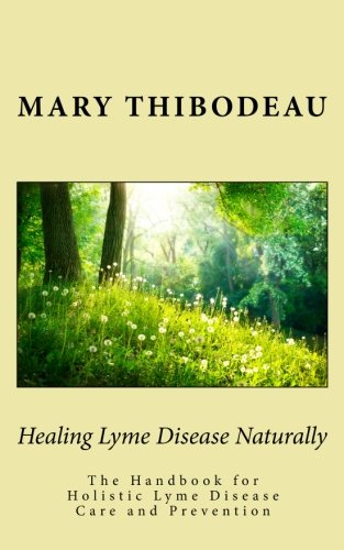 Healing Lyme Disease Naturally: The Handbook for Holistic Lyme Disease Care and Prevention