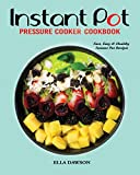 Instant Pot Pressure Cooker Cookbook: Fast, Easy and Healthy Instant Pot Recipes (Instant Pot Recipes for Breakfast, Appetizers, Desserts, Lunch and Dinner)