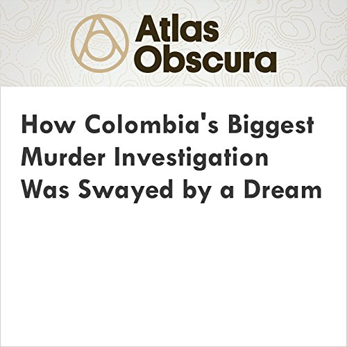 How Colombia's Biggest Murder Investigation Was Swayed by a Dream audiobook cover art