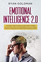 Emotional Intelligence 2.0: The Definitive Guide to Develop your Self Confidence, Empathy and Social Skills, Improve your Relationships, and Understand Human Behavior both for Business and Life