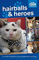Hairballs and Heroes: True Tales of OAR Cats and the People Who Love Them