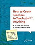 How to Coach Teachers to Teach (Almost) Anything
