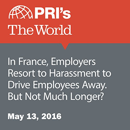 In France, Employers Resort to Harassment to Drive Employees Away. But Not Much Longer? audiobook cover art