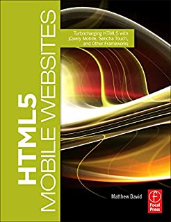 HTML5 Mobile Websites: Turbocharging HTML5 with jQuery Mobile, Sencha Touch, and Other Frameworks