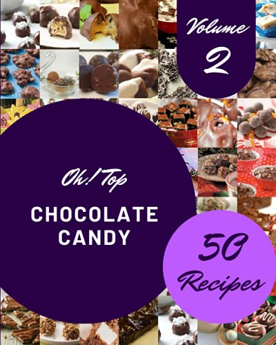 Oh! Top 50 Chocolate Candy Recipes Volume 2: A Chocolate Candy Cookbook to Fall In Love With