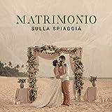 Matrimonio sulla spiaggia: Creme piano per riunioni degli ospiti, Musica perfetta per la tua cena di matrimonio sulla spiaggia, Matrimonio tropicale