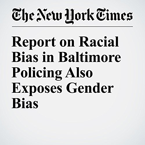 Report on Racial Bias in Baltimore Policing Also Exposes Gender Bias audiobook cover art