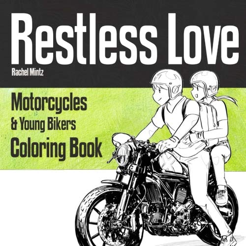 Restless Love - Coloring Book - Motorcycles & Young Bikers: 33 Sketches of Teen Spirit Youth Riding Motorbikes