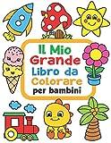 Il Mio Grande Libro da Colorare per Bambini: 100 Divertenti disegni con immagini facili da colorare per bambini da 1 a 4 anni