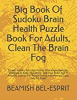 Big Book Of Sudoku Brain Health Puzzle Book For Adults, Clean The Brain Fog: Flower Sudoku Everyday Puzzle; Challenges Specially Designed to Keep Your Brain; Test Your Brain Age in Minutes; Activity For People Living with Memory Loss; Easy To Super (Every Day Puzzle)