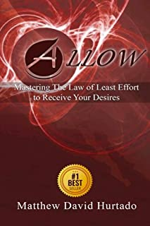Allow: Mastering The Law of Least Effort to Receive Your Desires!