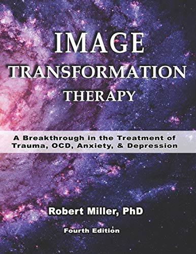 Compare Textbook Prices for Image Transformation Therapy: A Breakthrough in the Treatment of Trauma, OCD, Anxiety and Depression Image Transformation Psychology  ISBN 9781093795974 by Miller, Dr. Robert