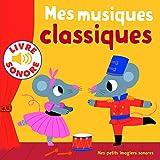 Mes Musiques Classiques : 6 Musiques à Écouter, 6 Images à Regarder (Livre Sonore)- Dès 1 an