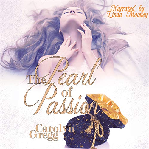 The Pearl of Passion Audiobook By Linda Mooney,                                                                                        Carolyn Gregg cover art