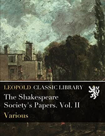 The Shakespeare Society's Papers. Vol. II