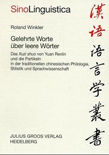 Gelehrte Worte über leere Wörter: Das Xuzi shuo von Yuan Renlin und die Partikeln in der traditionellen chinesischen Philologie, Stilistik und Sprachwissenschaft (Sinolinguistica)
