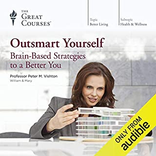 Outsmart Yourself: Brain-Based Strategies to a Better You                   Written by:                                                                                                                                 Peter M. Vishton,                                                                                        The Great Courses                               Narrated by:                                                                                                                                 Peter M. Vishton                      Length: 12 hrs and 30 mins     22 ratings     Overall 4.4