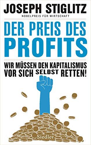 Der Preis des Profits: Wir müssen den Kapitalismus vor sich selbst retten!  -