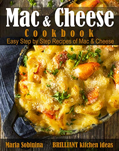 Mac and Cheese Cookbook: Easy Step by Step Recipes of Mac & Cheese by [Maria Sobinina]