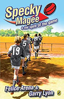 Specky Magee and the Spirit of the Game by [Felice Arena, Garry Lyon]
