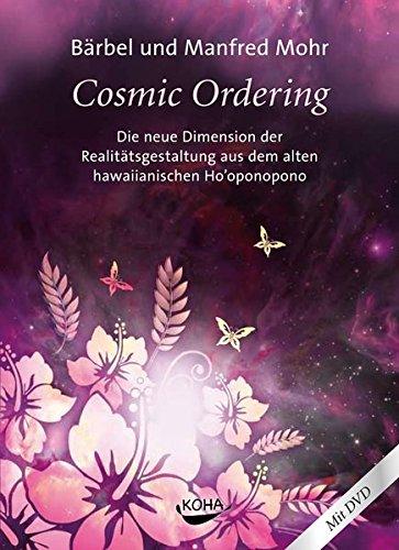 Cosmic Ordering: Die neue Dimension der Realitätsgestaltung aus dem alten hawaiianischen Ho'oponopono