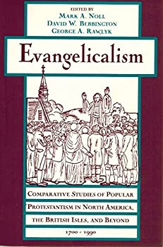 Evangelicalism: Comparative Studies of Popular Protestantism in North America, the British Isles, and Beyond, 1700-1990