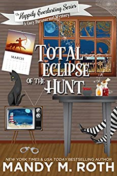 Total Eclipse of The Hunt: A Cozy Paranormal Romance Mystery (The Happily Everlasting Series Book 5) by [Mandy M. Roth]