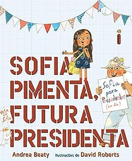 Sofia Pimenta, Futura Presidenta (Coleção Jovens Pensadores) (Portuguese Edition) by [Andrea Beaty]