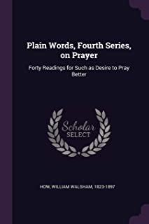 Plain Words, Fourth Series, on Prayer: Forty Readings for Such as Desire to Pray Better