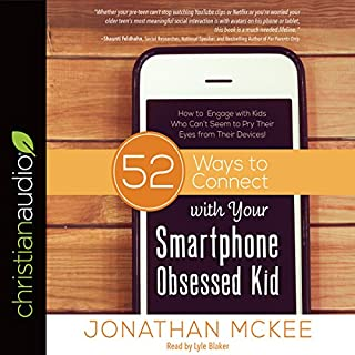 52 Ways to Connect with Your Smartphone Obsessed Kid     How to Engage with Kids Who Can't Seem to Pry Their Eyes from Their Devices!              By:                                                                                                                                 Jonathan McKee                               Narrated by:                                                                                                                                 Lyle Blaker                      Length: 4 hrs and 6 mins     Not rated yet     Overall 0.0