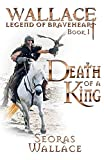 Death Of A King (William Wallace - Legend of Braveheart - Book, Band 1)