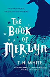 The Book of Merlyn The Unpublished Conclusion to the Once and Future King