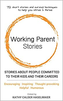 [Kathy Calder Haselmaier]のWorking Parent Stories: Stories about people committed to their kids and their careers (English Edition)