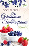 Die Geheimnisse der Sommerfrauen: Roman