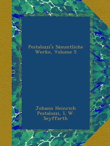 Pestalozzi's Sämmtliche Werke, Volume 5