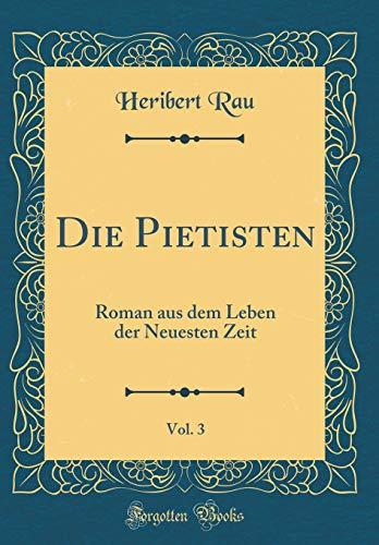 Die Pietisten, Vol. 3: Roman aus dem Leben der Neuesten Zeit (Classic Reprint)