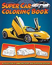 Supercar Coloring Book: A Collection of Amazing Sport and Supercar Designs for Kids