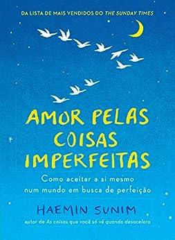 Amor pelas coisas imperfeitas (Portuguese Edition) by [Haemin Sunim]