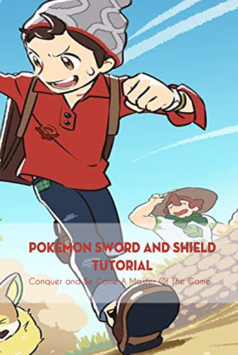 Pokémon Sword and Shield Tutorial: Conquer and Be Come A Master Of The Game: Pokémon Guide for Kids (English Edition)