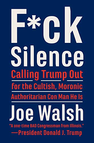 F*ck Silence: Calling Trump Out for the Cultish, Moronic, Authoritarian Con Man He Is