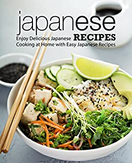 Japanese Recipes: Enjoy Delicious Japanese Cooking at Home with Easy Japanese Recipes by [BookSumo Press]