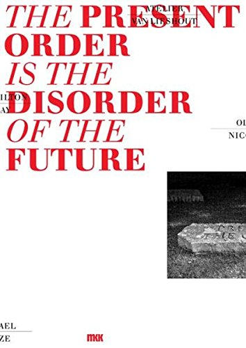 The Present Order is the Disorder of the Future: Museum Kurhaus Kleve, 14.7. - 15.9.2013