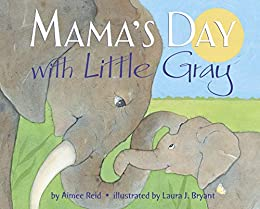Mama's Day with Little Gray by [Aimee Reid, Laura J. Bryant]