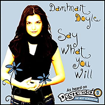 Say What You Will - As Heard on Degrassi the Next Generation