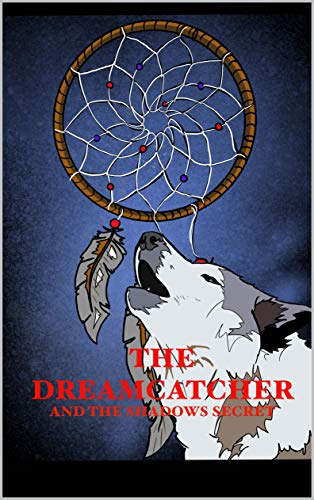 THE DREAMCATCHER: AND THE SHADOWS SECRET (English Edition)