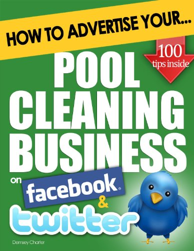 How to Advertise Your Pool Cleaning Business on Facebook and Twitter: How Social Media Could Help Boost Your Business (English Edition)