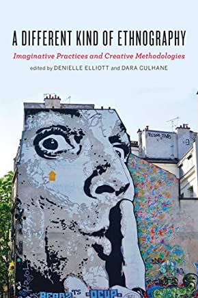 A Different Kind of Ethnography: Imaginative Practices and Creative Methodologies