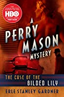 The Case of the Gilded Lily (The Perry Mason Mysteries, 6)